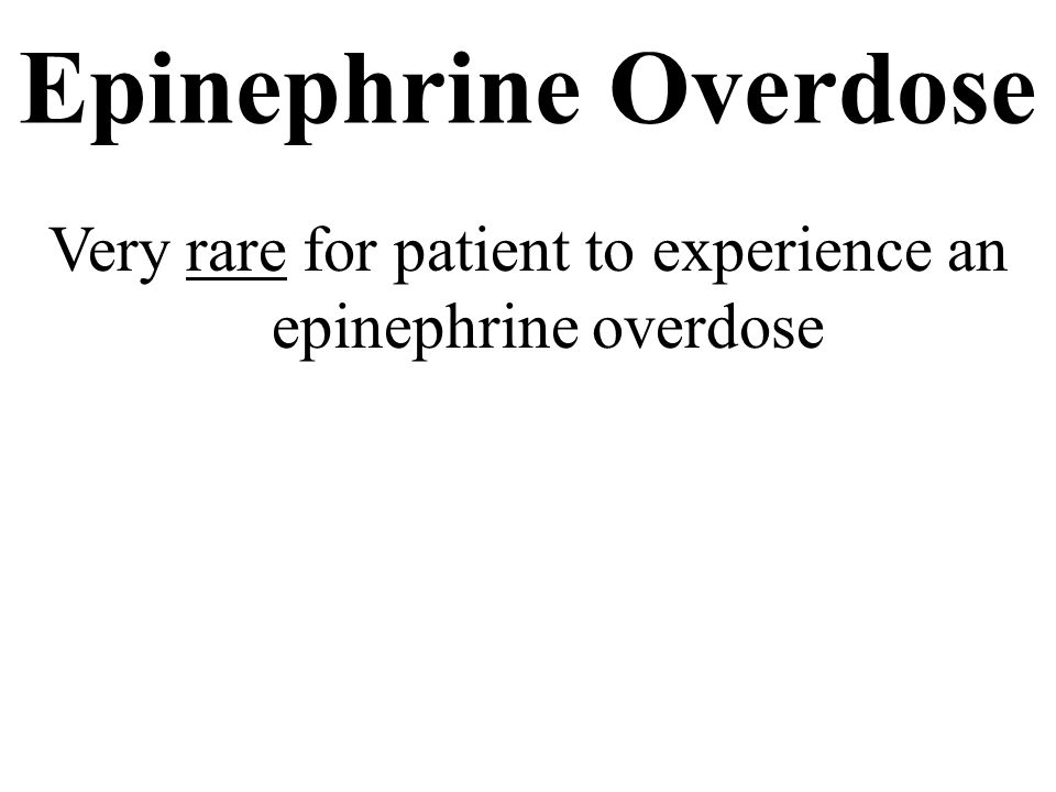 Very rare for patient to experience an epinephrine overdose