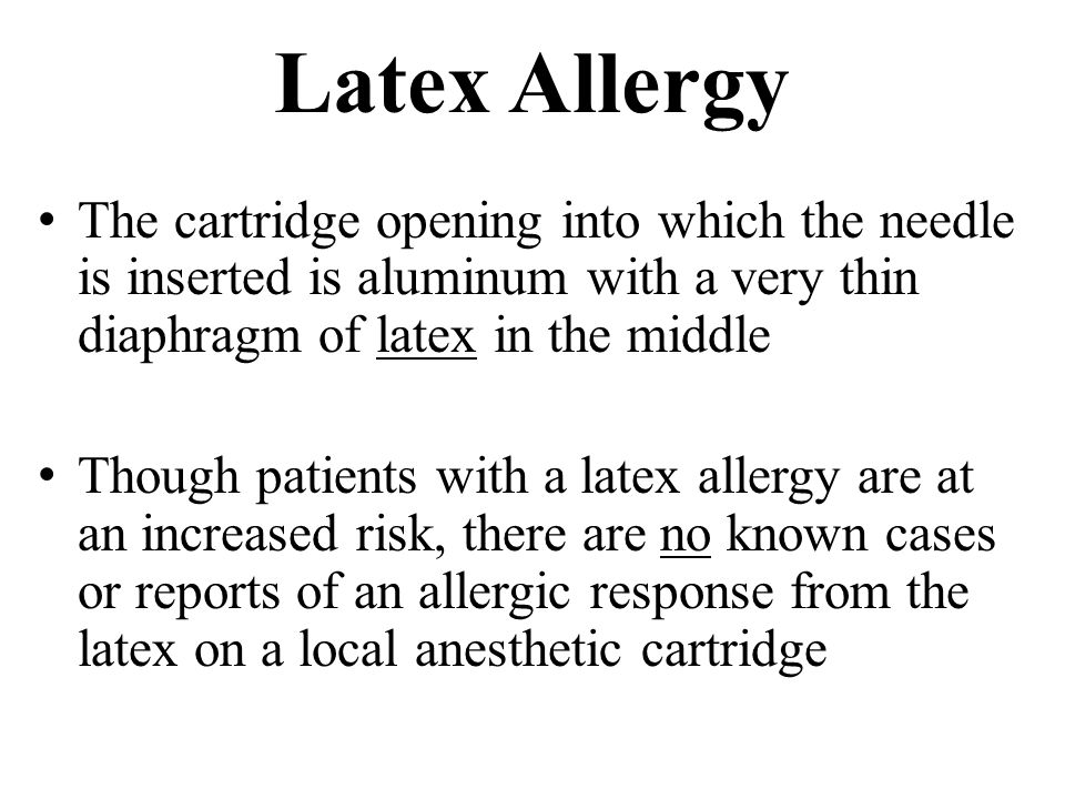 Latex Allergy The cartridge opening into which the needle is inserted is aluminum with a very thin diaphragm of latex in the middle.