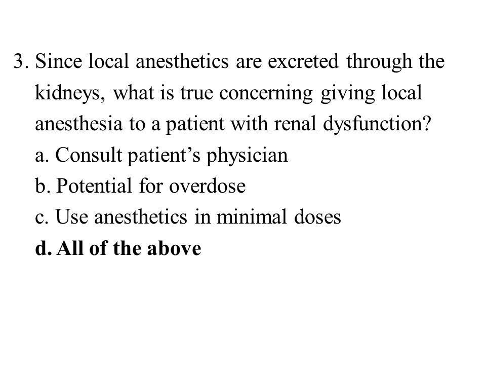 3. Since local anesthetics are excreted through the