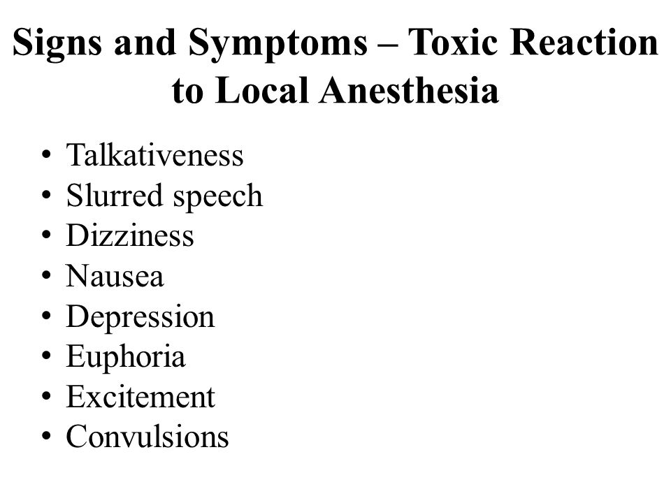 Signs and Symptoms – Toxic Reaction to Local Anesthesia