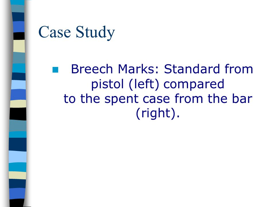 Case Study Breech Marks: Standard from pistol (left) compared to the spent case from the bar (right).
