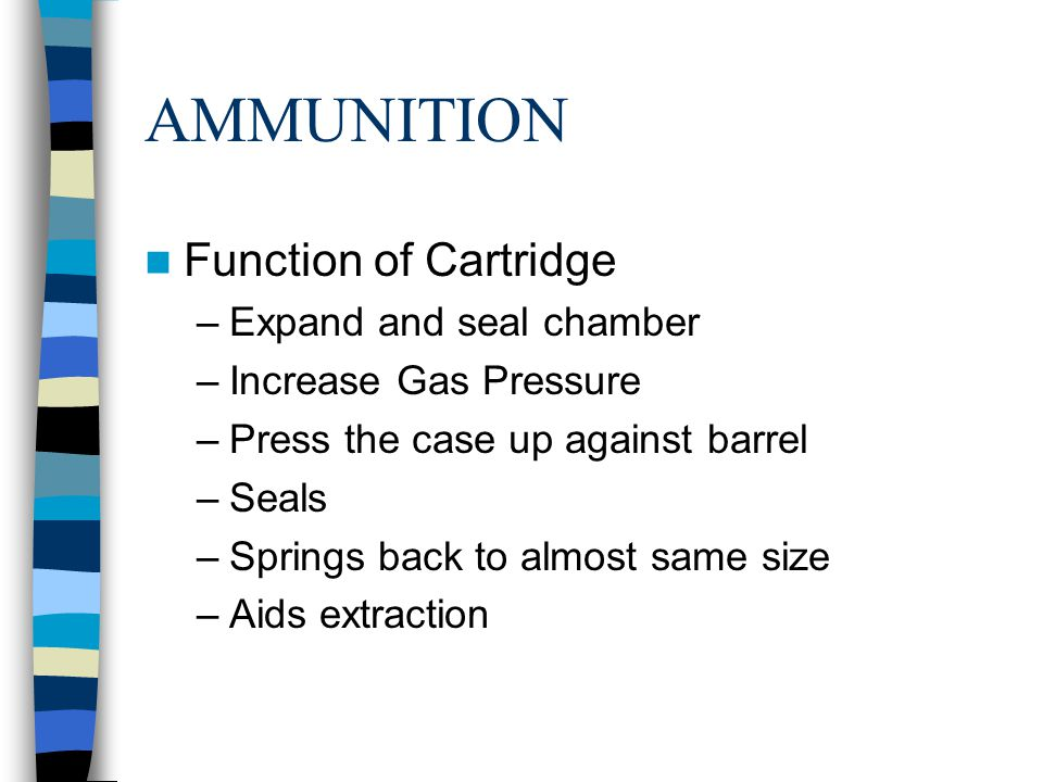 AMMUNITION Function of Cartridge Expand and seal chamber