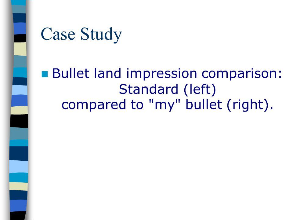 Case Study Bullet land impression comparison: Standard (left) compared to my bullet (right).