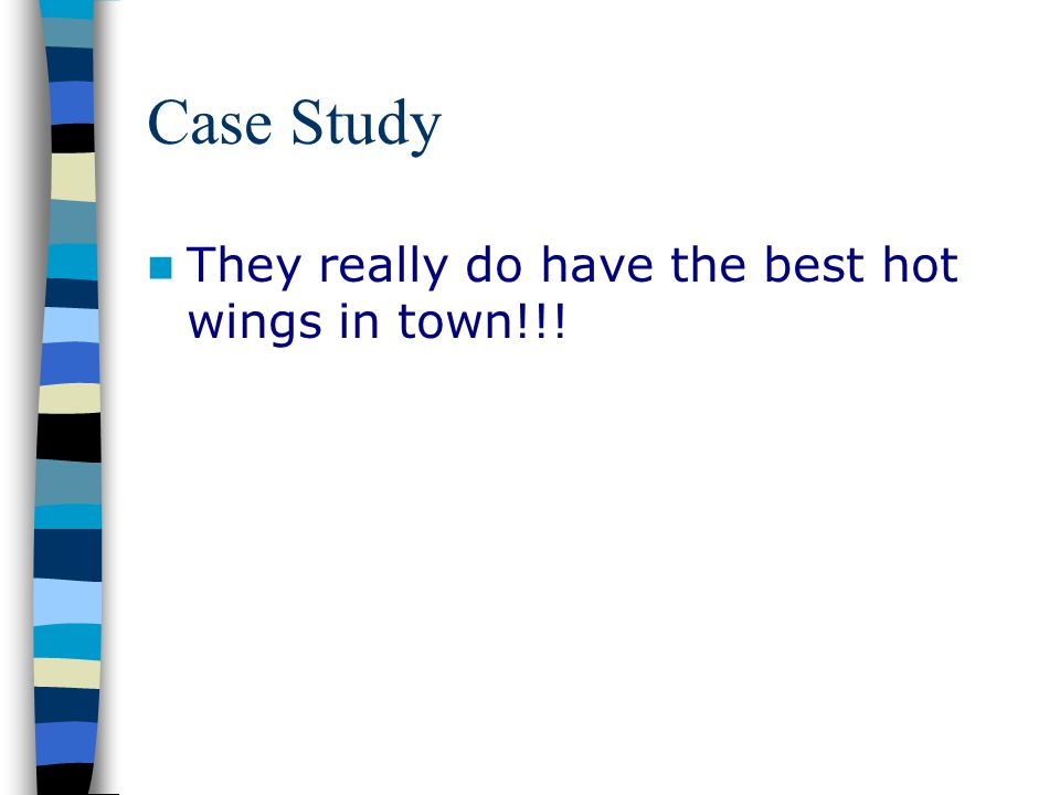 Case Study They really do have the best hot wings in town!!!