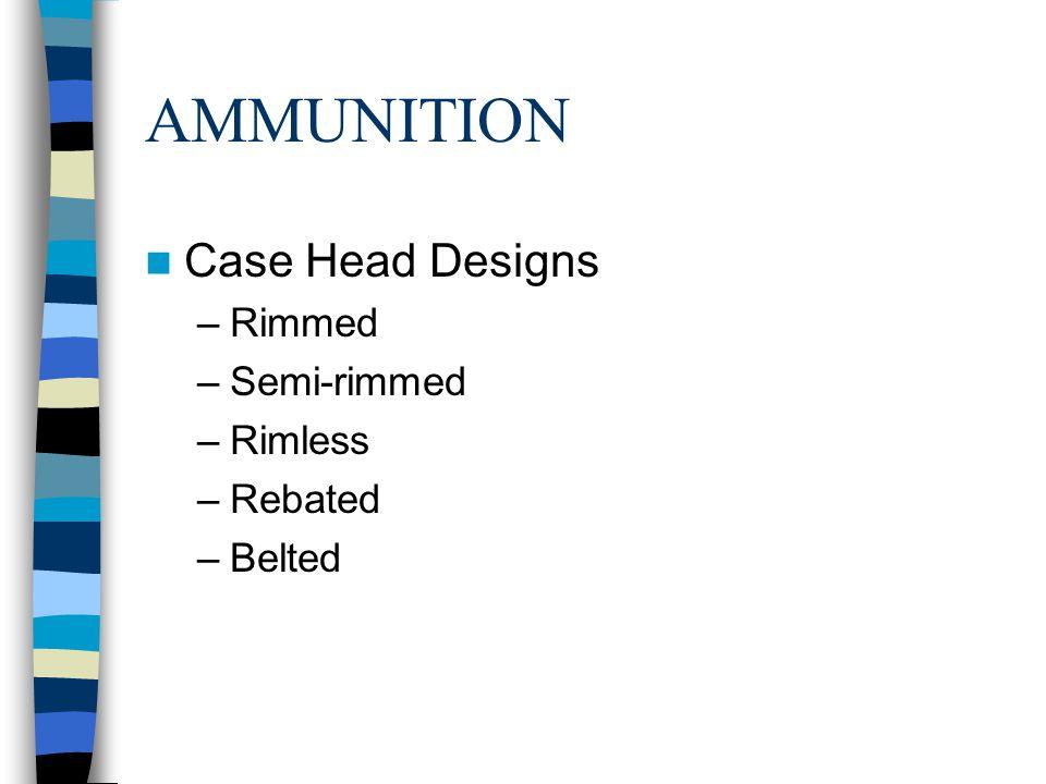 AMMUNITION Case Head Designs Rimmed Semi-rimmed Rimless Rebated Belted