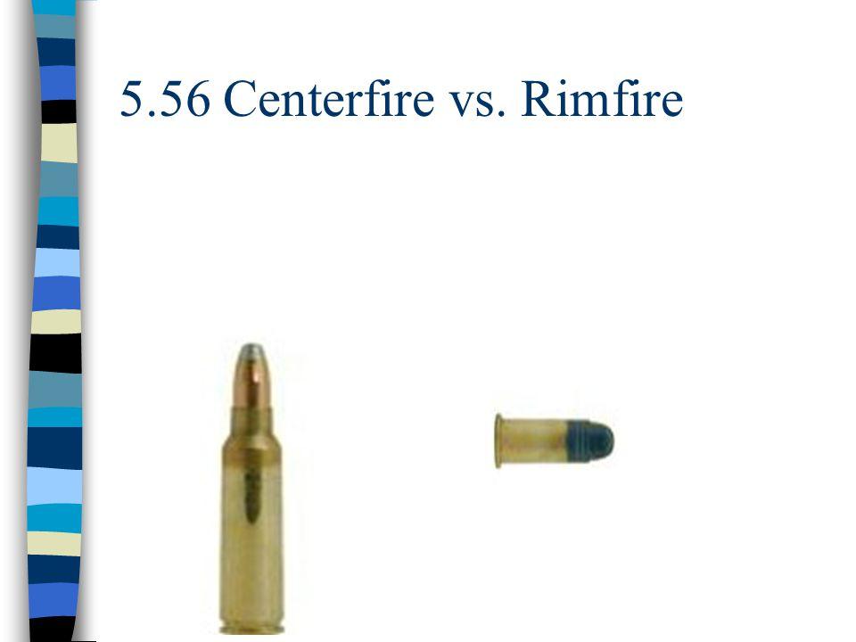5.56 Centerfire vs. Rimfire