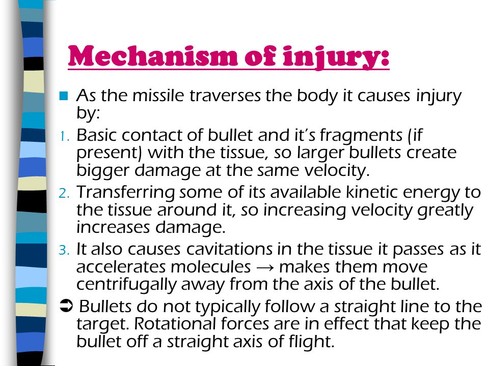 Mechanism of injury: As the missile traverses the body it causes injury by: