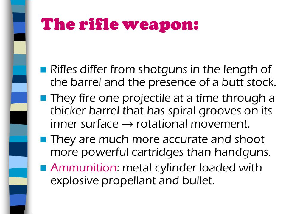 The rifle weapon: Rifles differ from shotguns in the length of the barrel and the presence of a butt stock.