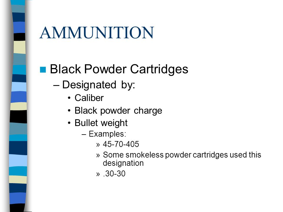AMMUNITION Black Powder Cartridges Designated by: Caliber