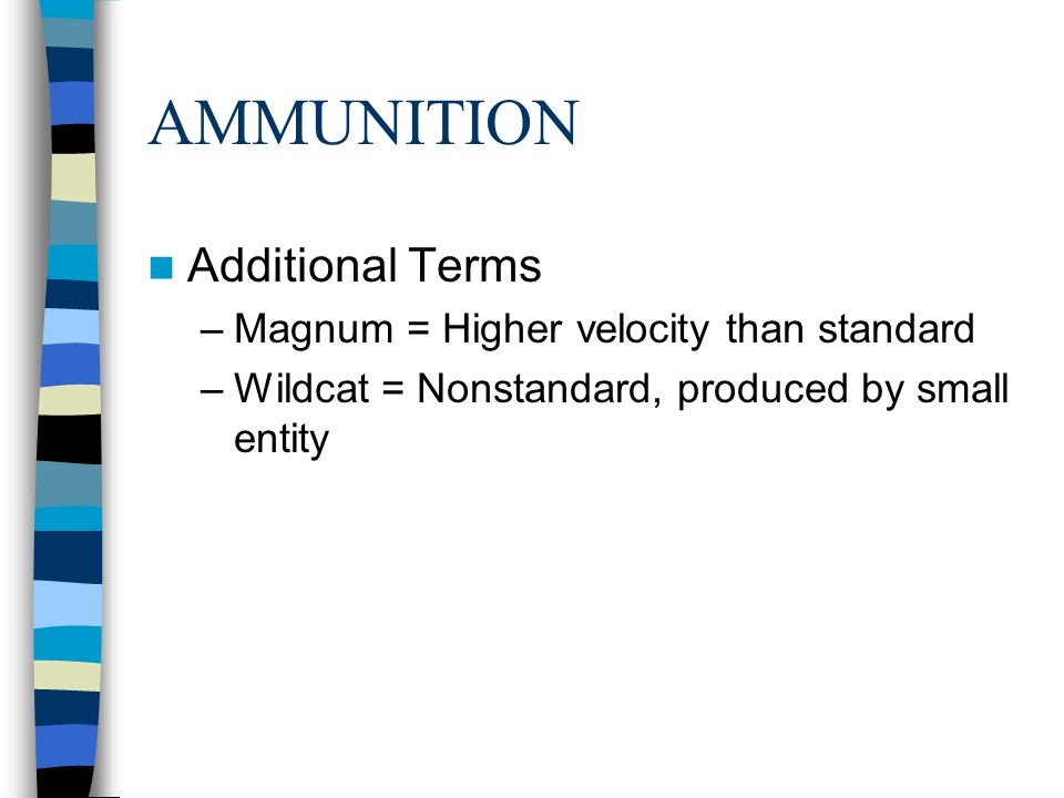 AMMUNITION Additional Terms Magnum = Higher velocity than standard
