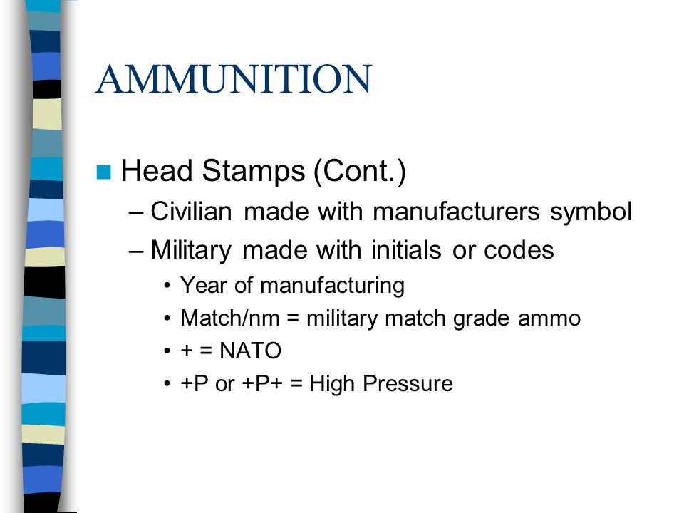 AMMUNITION Head Stamps (Cont.) Civilian made with manufacturers symbol