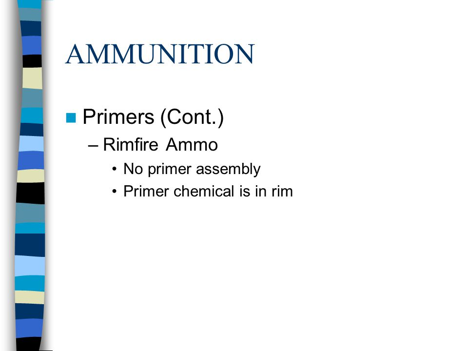 AMMUNITION Primers (Cont.) Rimfire Ammo No primer assembly