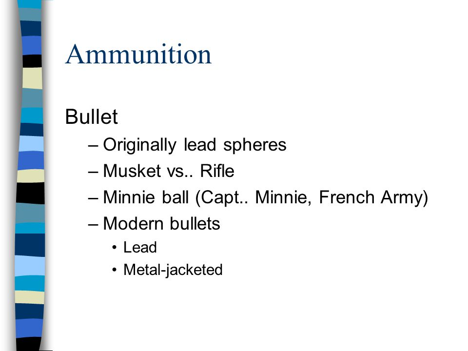 Ammunition Bullet Originally lead spheres Musket vs.. Rifle