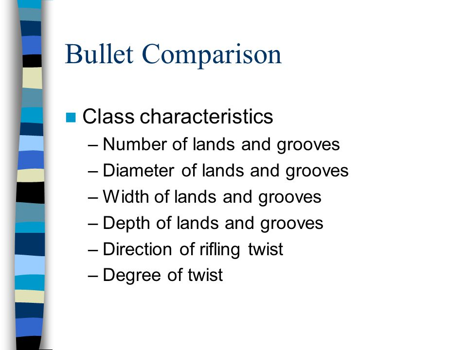 Bullet Comparison Class characteristics Number of lands and grooves