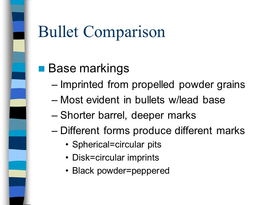 Bullet Comparison Base markings Imprinted from propelled powder grains