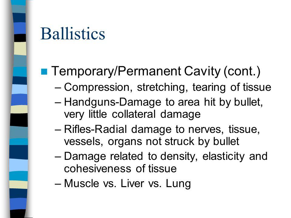 Ballistics Temporary/Permanent Cavity (cont.)