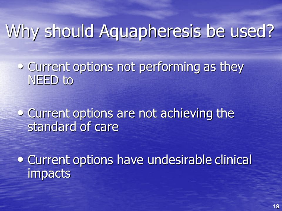 Why should Aquapheresis be used