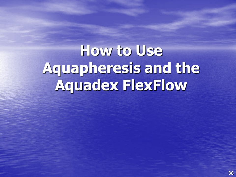 How to Use Aquapheresis and the Aquadex FlexFlow
