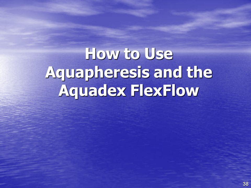 How to Use Aquapheresis and the Aquadex FlexFlow