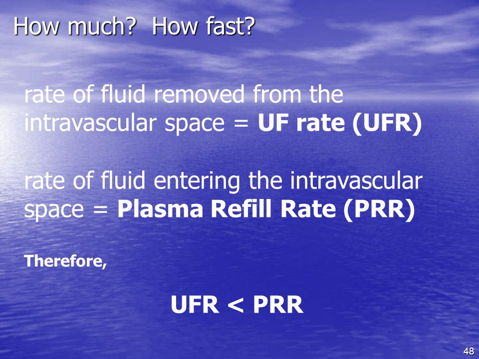 rate of fluid removed from the intravascular space = UF rate (UFR)