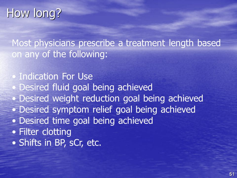 How long Most physicians prescribe a treatment length based on any of the following: Indication For Use.