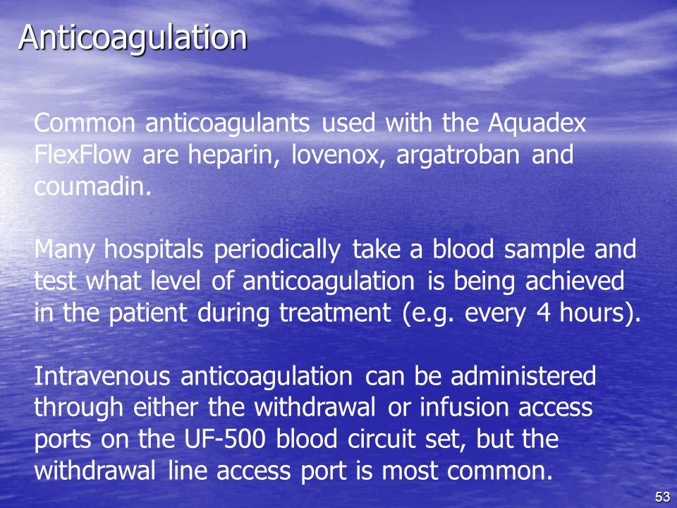 Anticoagulation Common anticoagulants used with the Aquadex FlexFlow are heparin, lovenox, argatroban and coumadin.