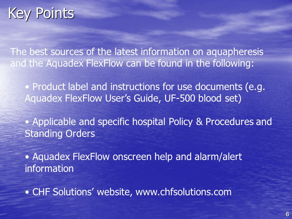 Key Points The best sources of the latest information on aquapheresis and the Aquadex FlexFlow can be found in the following: