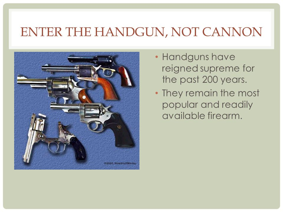 Enter the handgun, not cannon