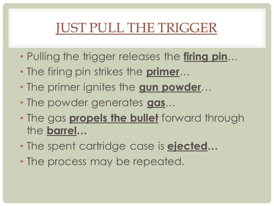 Just Pull the Trigger Pulling the trigger releases the firing pin…