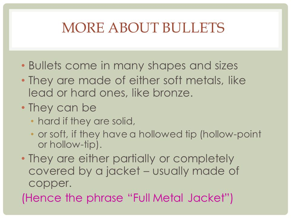More about bullets Bullets come in many shapes and sizes