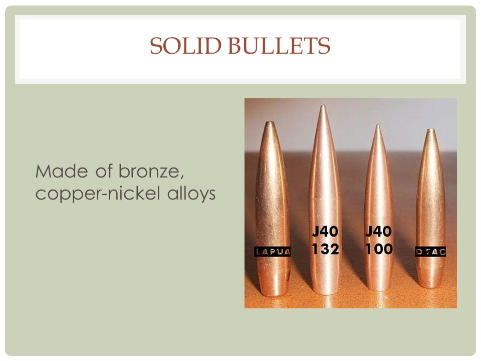 Solid Bullets Made of bronze, copper-nickel alloys