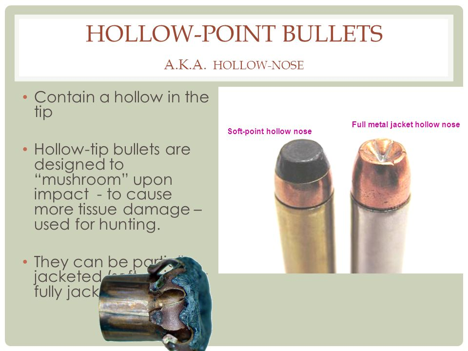 Hollow-point bullets a.k.a. hollow-nose