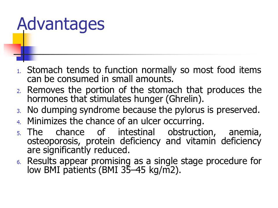 Advantages Stomach tends to function normally so most food items can be consumed in small amounts.
