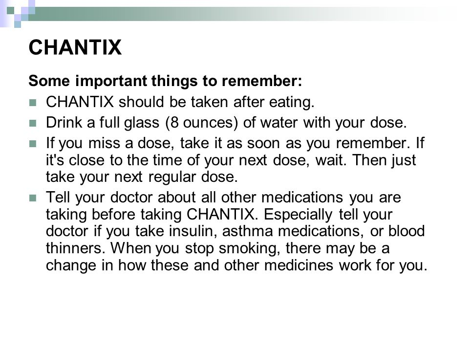 CHANTIX Some important things to remember: