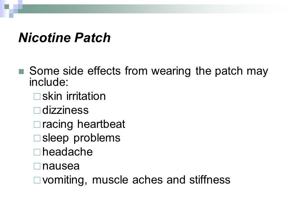 Nicotine Patch Some side effects from wearing the patch may include: