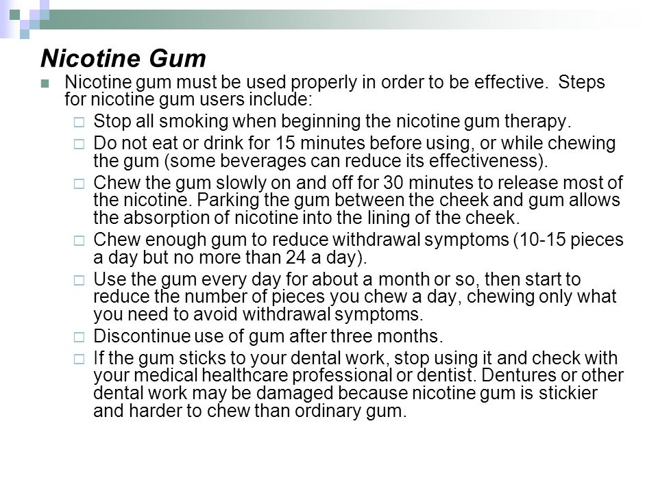 Nicotine Gum Nicotine gum must be used properly in order to be effective. Steps for nicotine gum users include: