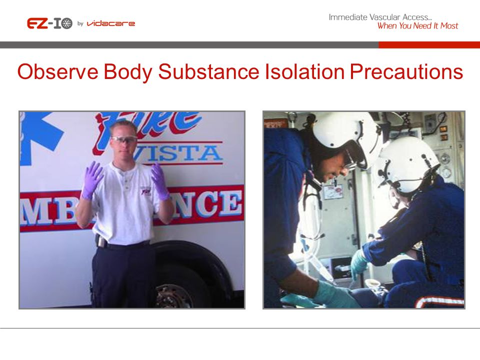 Observe Body Substance Isolation Precautions
