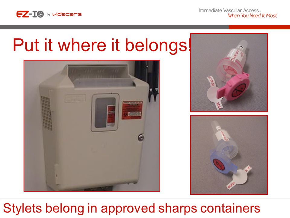Put it where it belongs! Stylets belong in approved sharps containers