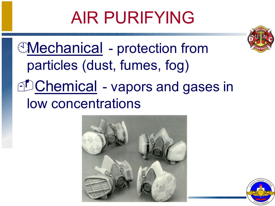 AIR PURIFYING Mechanical - protection from particles (dust, fumes, fog) Chemical - vapors and gases in low concentrations.