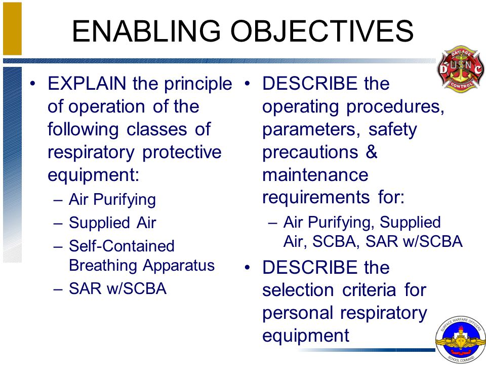 ENABLING OBJECTIVES EXPLAIN the principle of operation of the following classes of respiratory protective equipment: