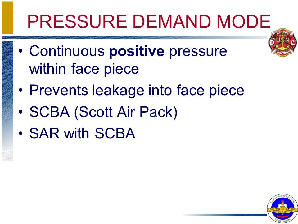 PRESSURE DEMAND MODE Continuous positive pressure within face piece