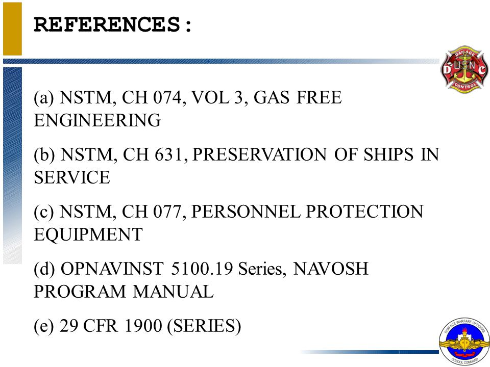REFERENCES: (a) NSTM, CH 074, VOL 3, GAS FREE ENGINEERING