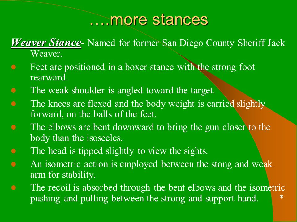 ….more stances Weaver Stance- Named for former San Diego County Sheriff Jack Weaver.