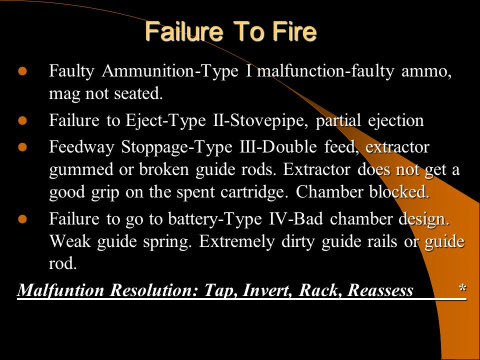Failure To Fire Faulty Ammunition-Type I malfunction-faulty ammo, mag not seated. Failure to Eject-Type II-Stovepipe, partial ejection.