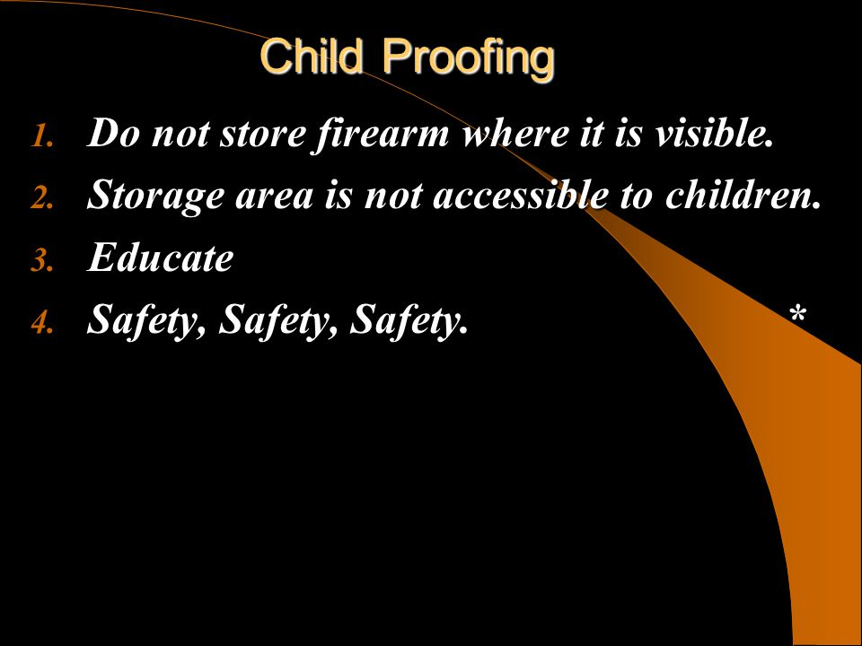Child Proofing Do not store firearm where it is visible.