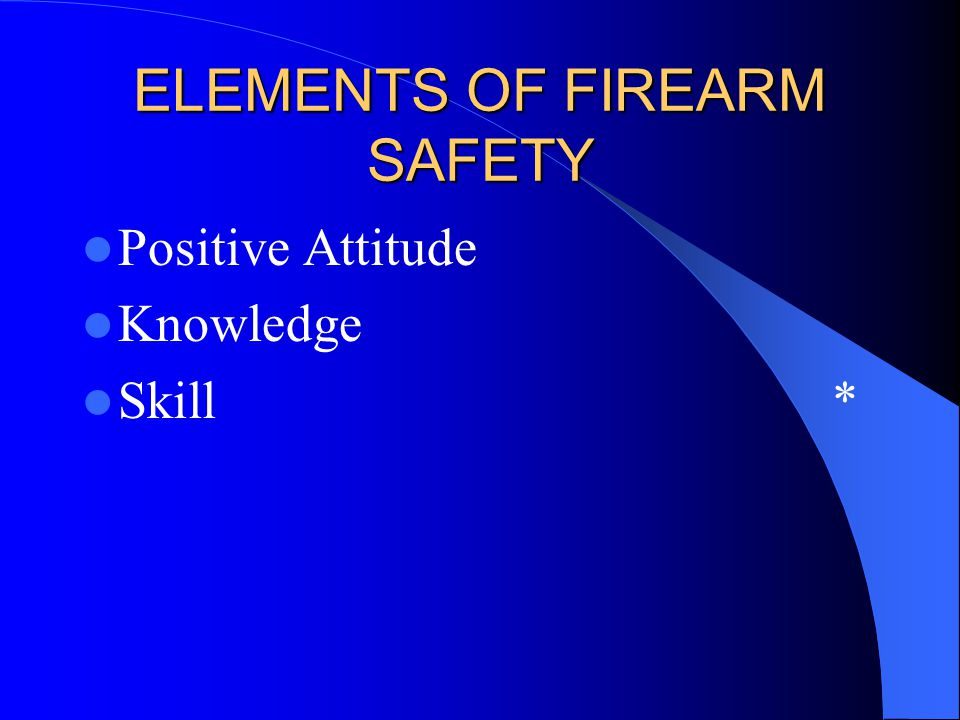 ELEMENTS OF FIREARM SAFETY