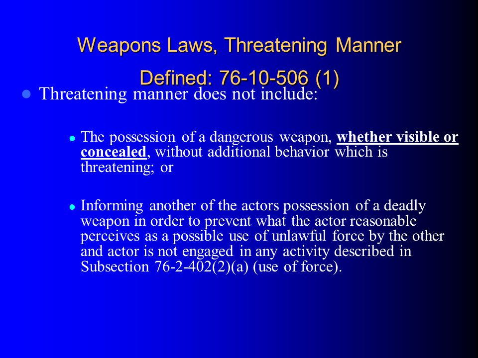 Weapons Laws, Threatening Manner Defined: 76-10-506 (1)