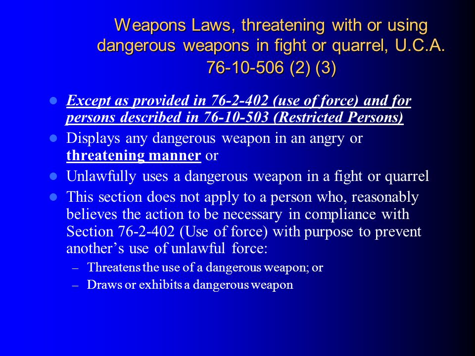 Weapons Laws, threatening with or using dangerous weapons in fight or quarrel, U.C.A. 76-10-506 (2) (3)