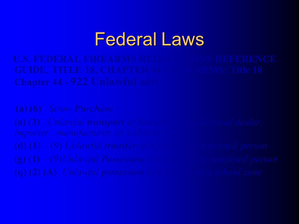 Federal Laws U.S. FEDERAL FIREARMS REGULATIONS REFERENCE GUIDE, TITLE 18, CHAPTER 44 – FIREARMS: Title 18 Chapter 44 - 922 Unlawful acts.