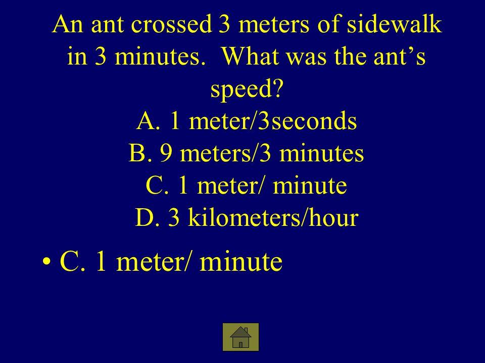 An ant crossed 3 meters of sidewalk in 3 minutes